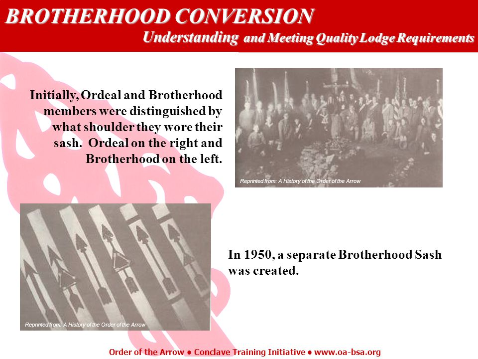BROTHERHOOD CONVERSION Understanding and Meeting Quality Lodge Requirements Order of the Arrow Conclave Training Initiative www.oa-bsa.org Initially,