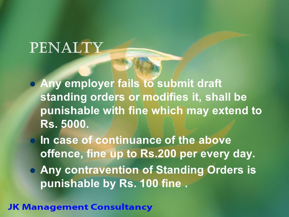 Penalty Any employer fails to submit draft standing orders or modifies it, shall be punishable with fine which may extend to Rs. 5000. In case of cont