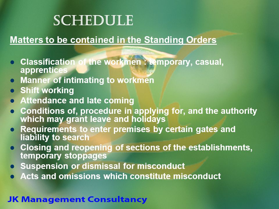 Schedule Matters to be contained in the Standing Orders Classification of the workmen : temporary, casual, apprentices Manner of intimating to workmen