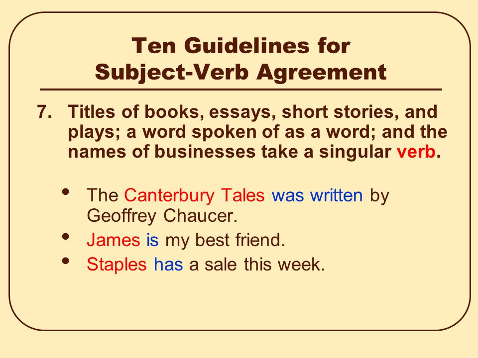 Ten Guidelines for Subject-Verb Agreement 6.Collective nouns - team, family, group, crew, gang, class, faculty, and the like - take a singular verb if