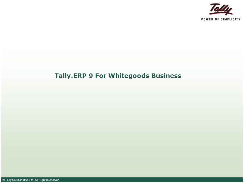 © Tally Solutions Pvt. Ltd. All Rights Reserved Tally.ERP 9 For Whitegoods Business