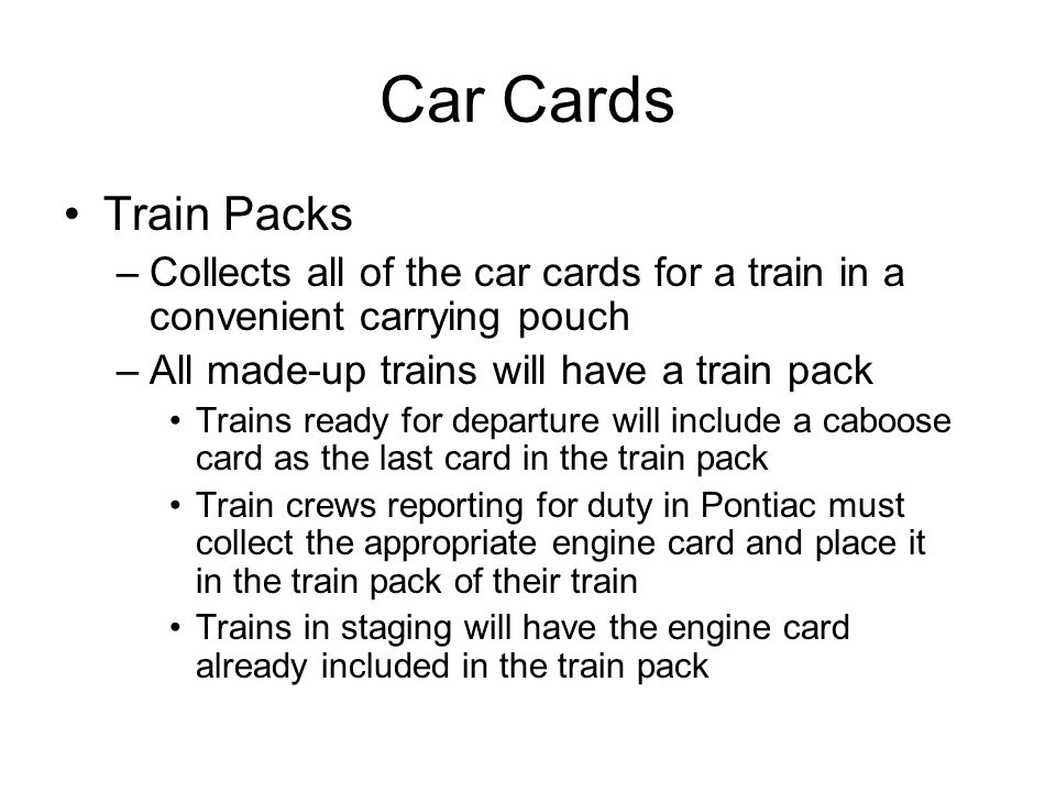 Car Cards Train Packs –Collects all of the car cards for a train in a convenient carrying pouch –All made-up trains will have a train pack Trains read