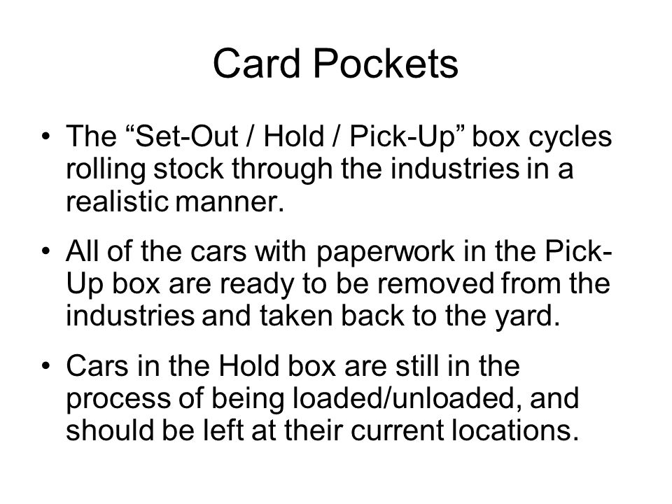 Card Pockets The Set-Out / Hold / Pick-Up box cycles rolling stock through the industries in a realistic manner. All of the cars with paperwork in the