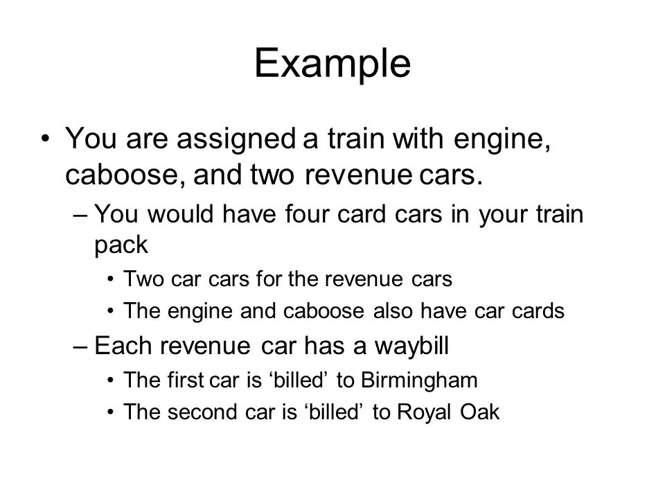 Example You are assigned a train with engine, caboose, and two revenue cars. –Y–You would have four card cars in your train pack Two car cars for the