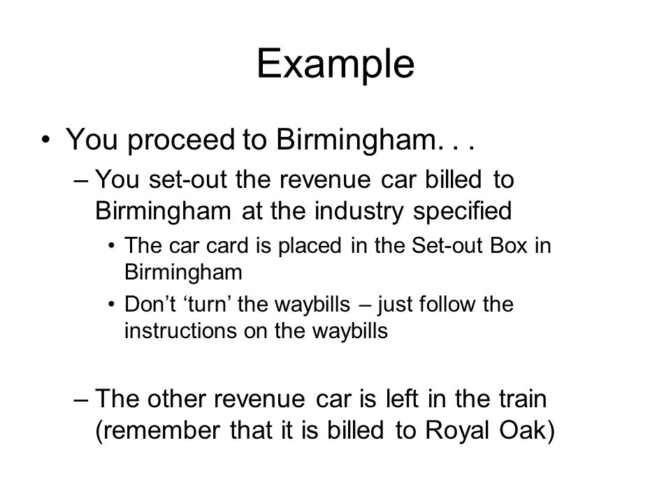 Example You proceed to Birmingham... –You set-out the revenue car billed to Birmingham at the industry specified The car card is placed in the Set-out