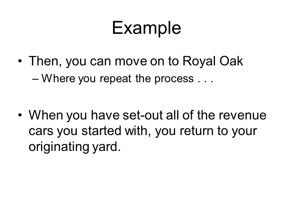 Example Then, you can move on to Royal Oak –Where you repeat the process...