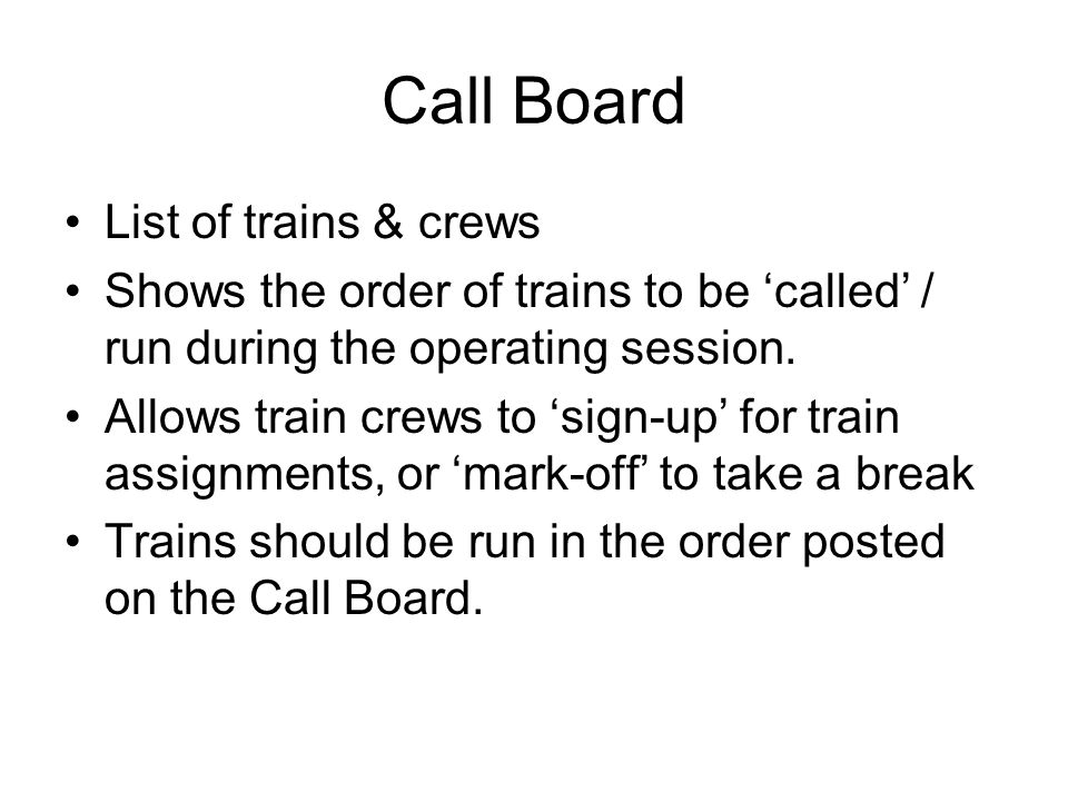 Call Board List of trains & crews Shows the order of trains to be called / run during the operating session.