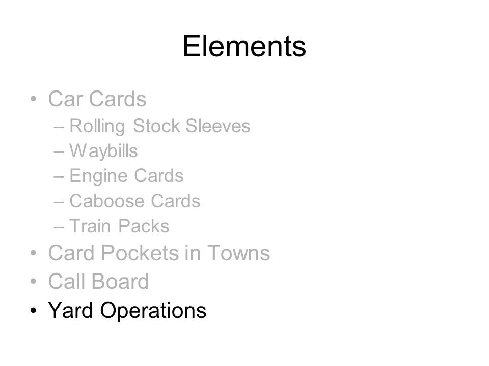 Elements Car Cards –Rolling Stock Sleeves –Waybills –Engine Cards –Caboose Cards –Train Packs Card Pockets in Towns Call Board Yard Operations