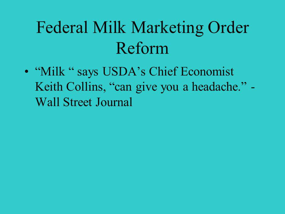 Federal Milk Marketing Order Reform Milk says USDAs Chief Economist Keith Collins, can give you a headache.