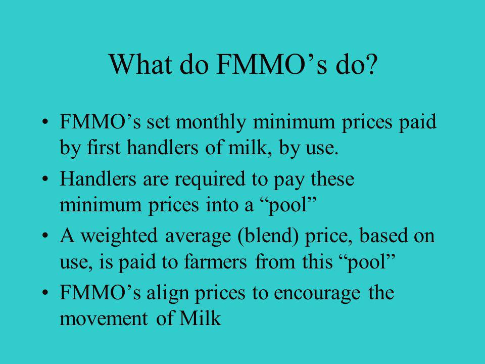 What do FMMOs do. FMMOs set monthly minimum prices paid by first handlers of milk, by use.