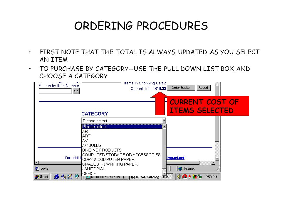ORDERING PROCEDURES FIRST NOTE THAT THE TOTAL IS ALWAYS UPDATED AS YOU SELECT AN ITEM TO PURCHASE BY CATEGORY--USE THE PULL DOWN LIST BOX AND CHOOSE A