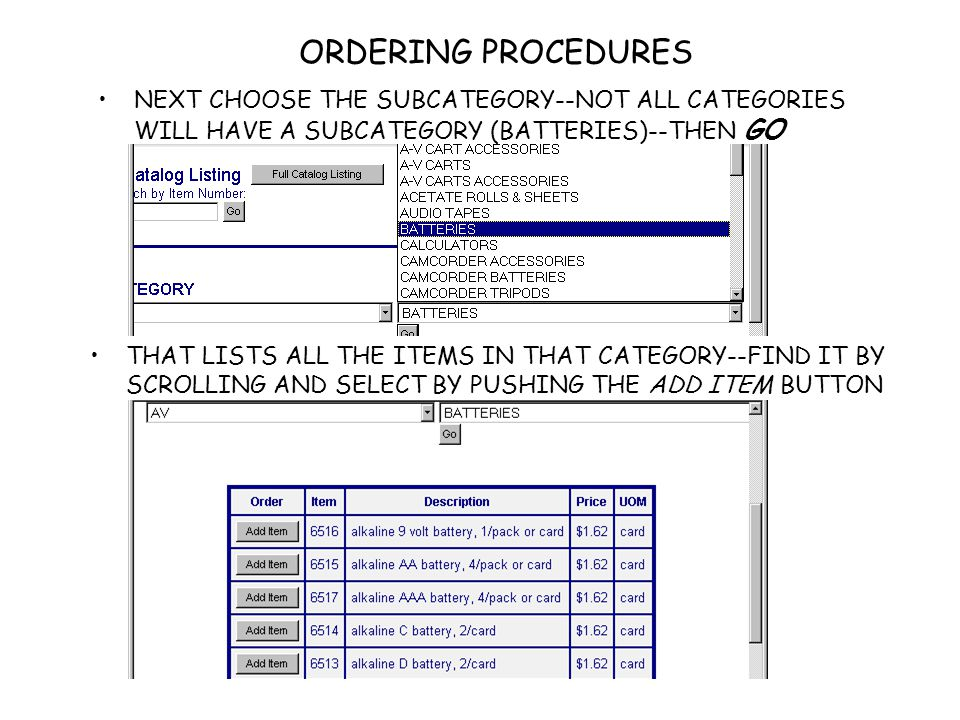 ORDERING PROCEDURES NEXT CHOOSE THE SUBCATEGORY--NOT ALL CATEGORIES WILL HAVE A SUBCATEGORY (BATTERIES)--THEN GO THAT LISTS ALL THE ITEMS IN THAT CATE