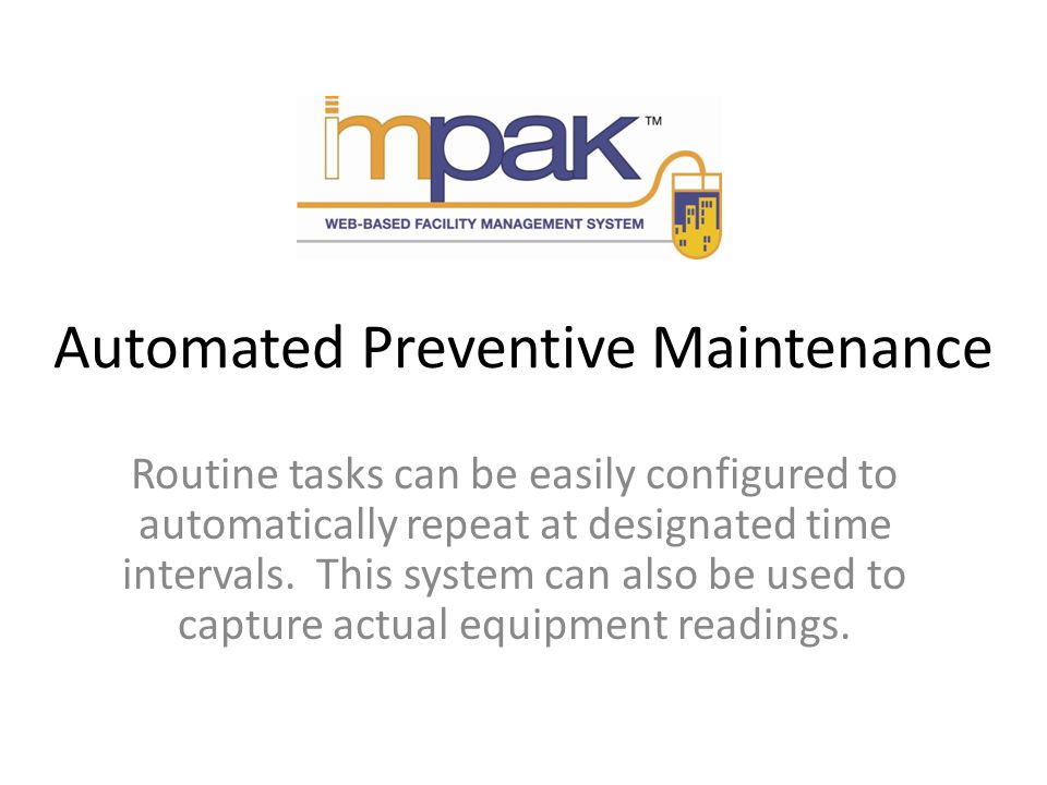 Automated Preventive Maintenance Routine tasks can be easily configured to automatically repeat at designated time intervals.