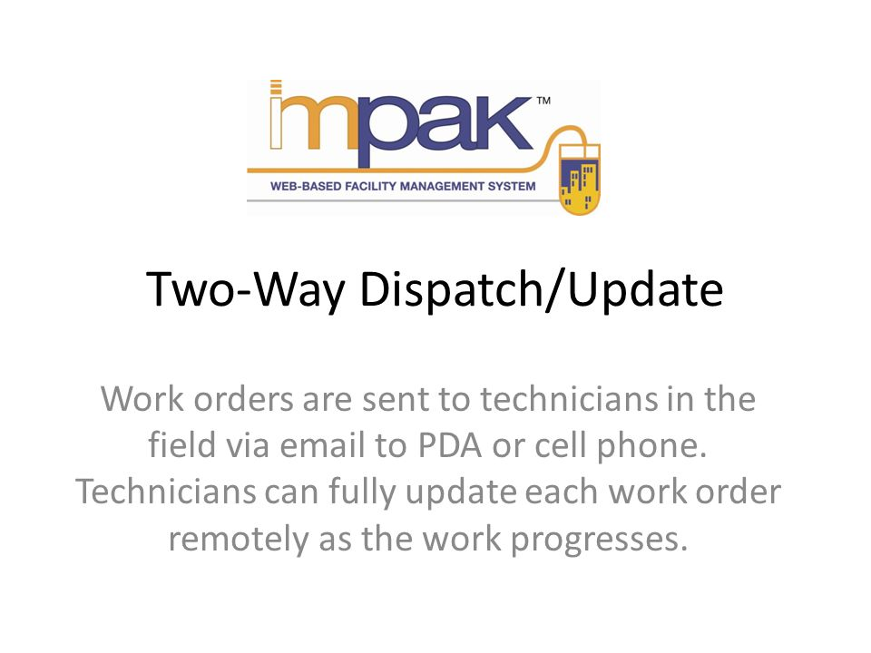 Two-Way Dispatch/Update Work orders are sent to technicians in the field via email to PDA or cell phone.