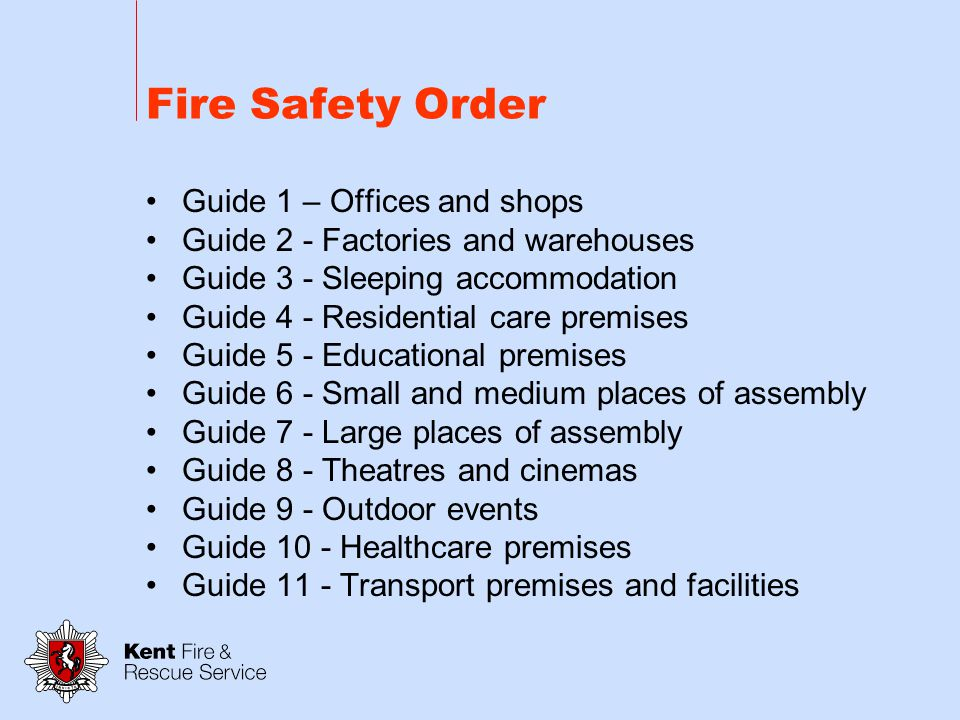 Fire Safety Order The DCLG (Dept for Communities & Local Govt) have produced 11 Guidebooks to help occupiers with Fire Safety.