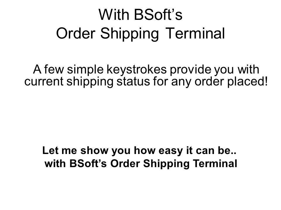 With BSofts Order Shipping Terminal Shipping Dept.