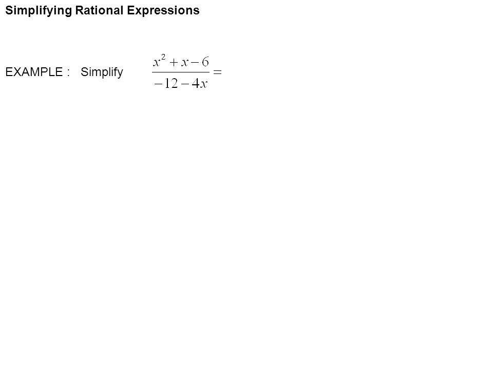 Simplifying Rational Expressions EXAMPLE : Simplify