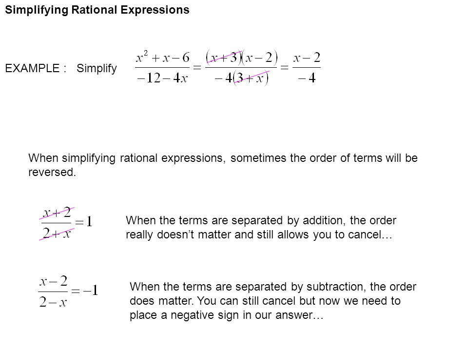 Simplifying Rational Expressions EXAMPLE : Simplify When simplifying rational expressions, sometimes the order of terms will be reversed. When the ter