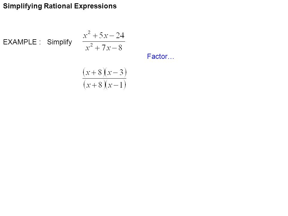 Simplifying Rational Expressions EXAMPLE : Simplify Factor…