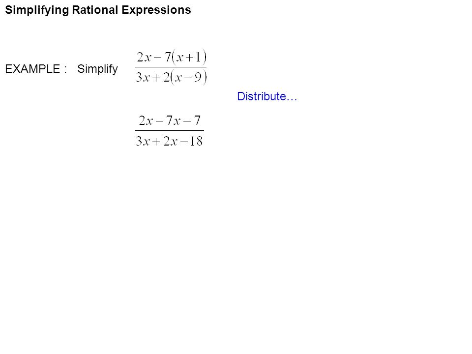 Simplifying Rational Expressions EXAMPLE : Simplify Distribute…