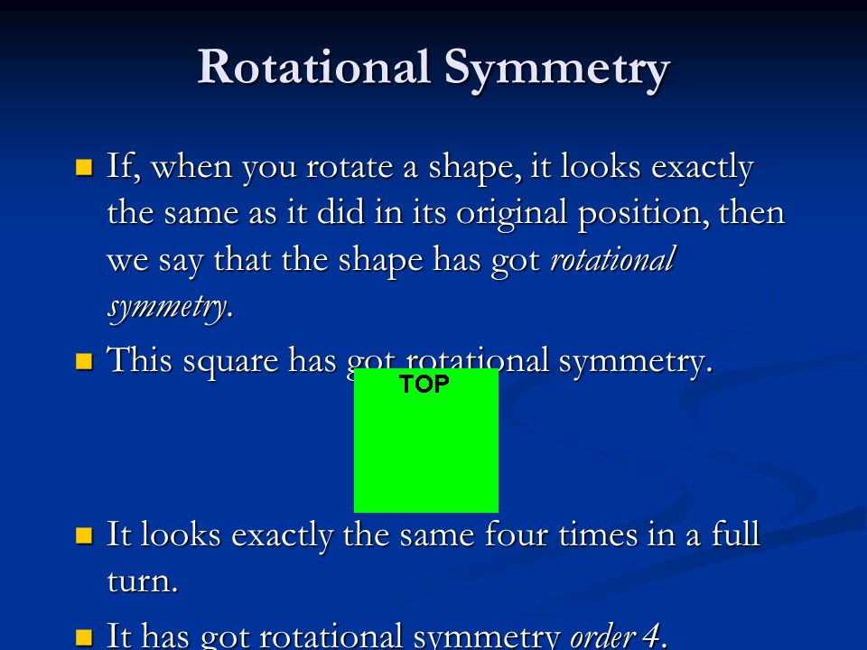 If, when you rotate a shape, it looks exactly the same as it did in its original position, then we say that the shape has got rotational symmetry.