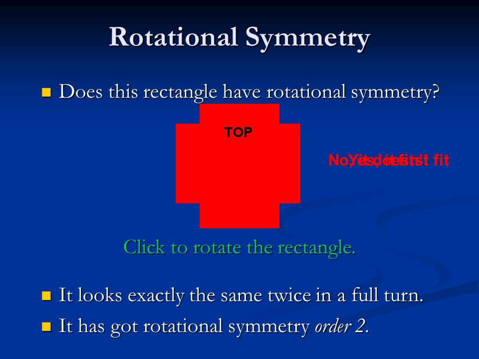 If, when you rotate a shape, it looks exactly the same as it did in its original position, then we say that the shape has got rotational symmetry. If,