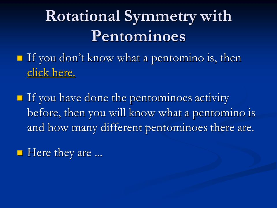 Rotational Symmetry with Pentominoes If you dont know what a pentomino is, then click here.