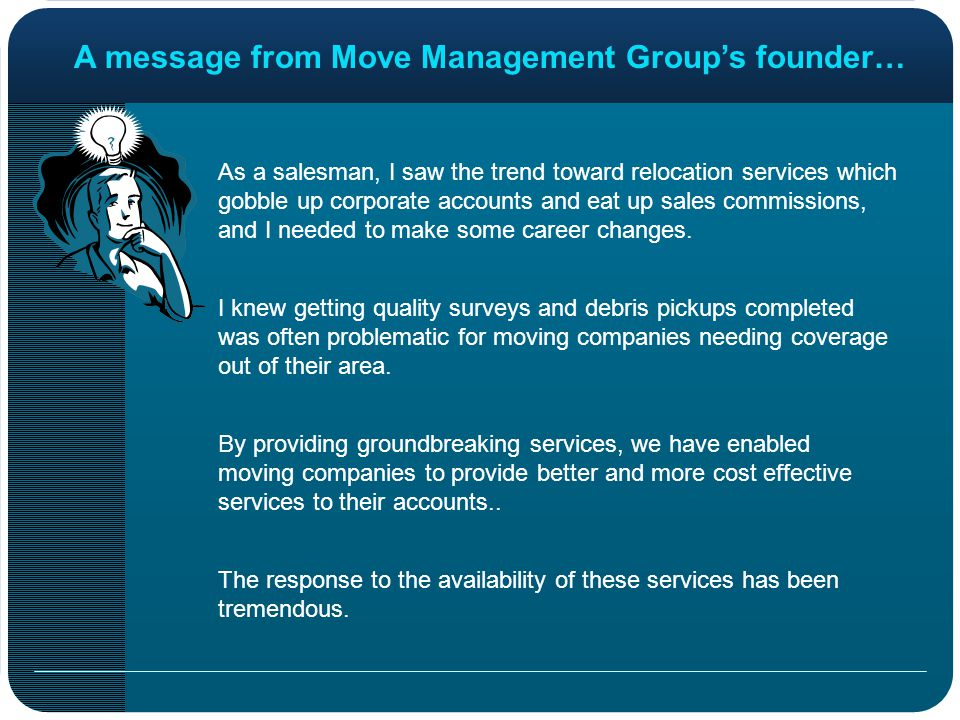 A message from Move Management Groups founder… I knew getting quality surveys and debris pickups completed was often problematic for moving companies needing coverage out of their area.