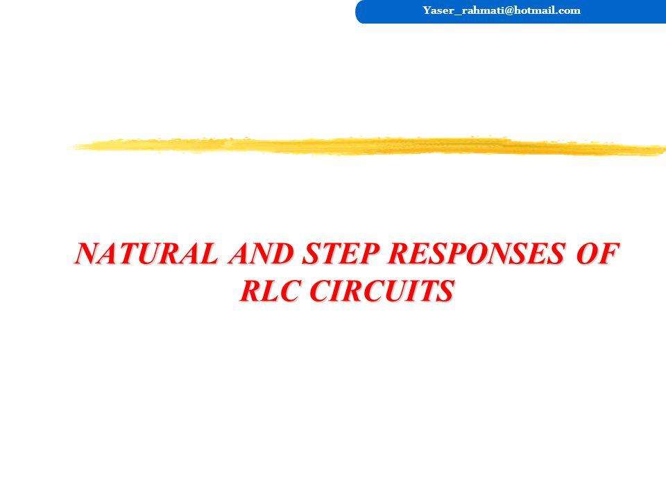 NATURAL AND STEP RESPONSES OF RLC CIRCUITS Yaser_rahmati@hotmail.com