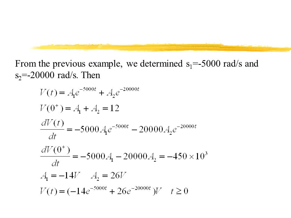 From the previous example, we determined s 1 =-5000 rad/s and s 2 =-20000 rad/s. Then