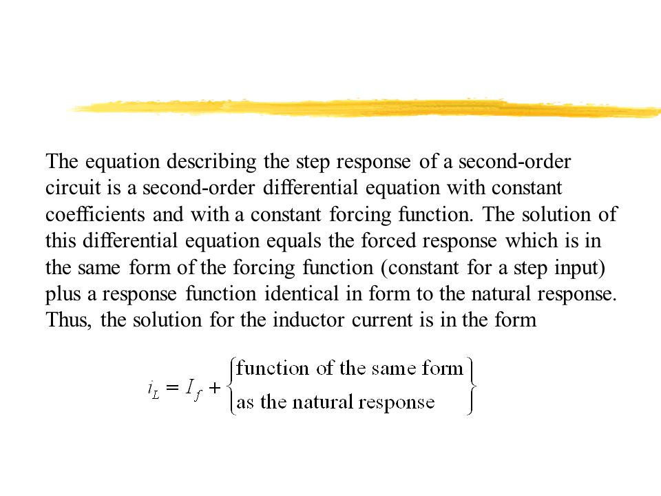The equation describing the step response of a second-order circuit is a second-order differential equation with constant coefficients and with a cons