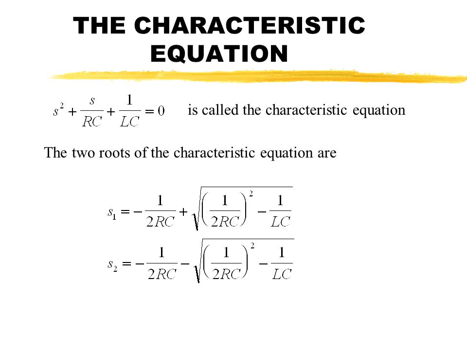 THE CHARACTERISTIC EQUATION is called the characteristic equation The two roots of the characteristic equation are