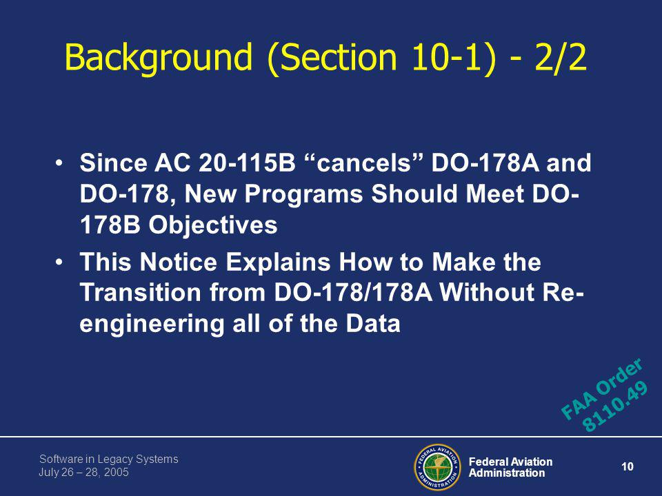 Federal Aviation Administration 9 Software in Legacy Systems July 26 – 28, 2005 Background (Section 10-1) - 1/2 Comparison of DO-178B to DO-178/178A –