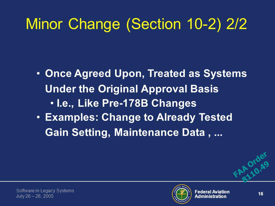 Federal Aviation Administration 15 Software in Legacy Systems July 26 – 28, 2005 Minor Change (Section 10-2) 1/2 Minor Change-- New Terminology Intend