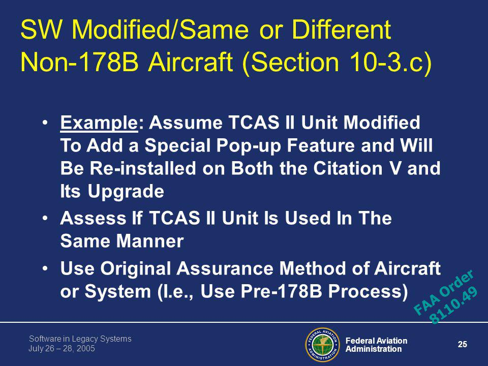 Federal Aviation Administration 24 Software in Legacy Systems July 26 – 28, 2005 SW Not Modified/Same or Different Non-178B Aircraft (Section 10-3.b)