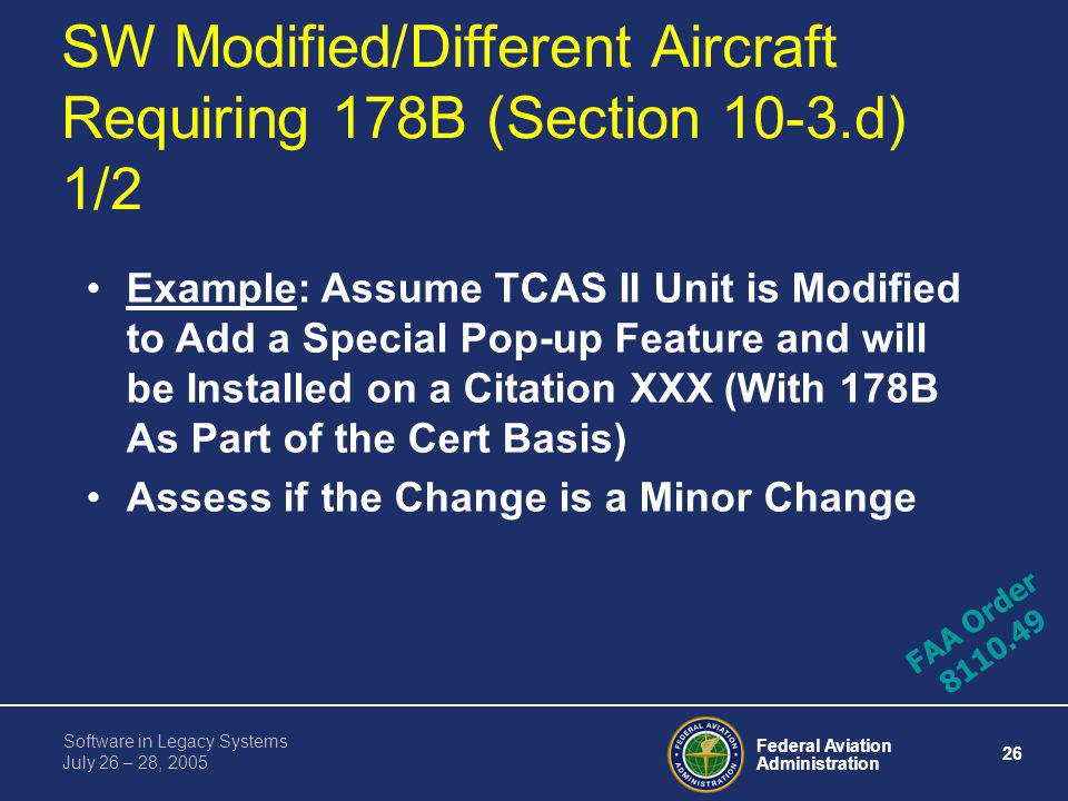 Federal Aviation Administration 25 Software in Legacy Systems July 26 – 28, 2005 SW Modified/Same or Different Non-178B Aircraft (Section 10-3.c) Exam