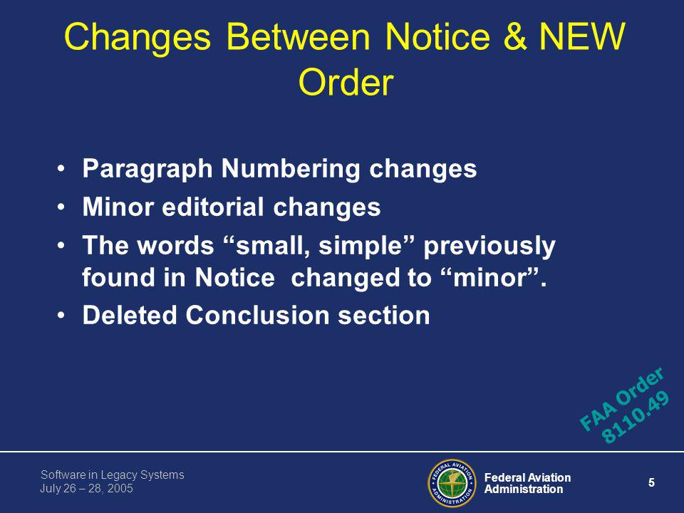 Federal Aviation Administration 4 Software in Legacy Systems July 26 – 28, 2005 History: –Notice N8110.53 - 1994 –N8110.53 Was Confusing To Many –Lega