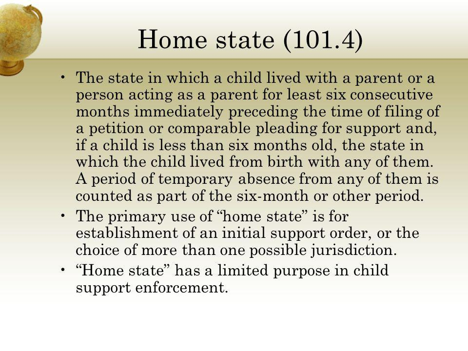 Home state (101.4) The state in which a child lived with a parent or a person acting as a parent for least six consecutive months immediately precedin