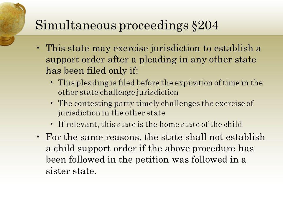 Simultaneous proceedings §204 This state may exercise jurisdiction to establish a support order after a pleading in any other state has been filed onl