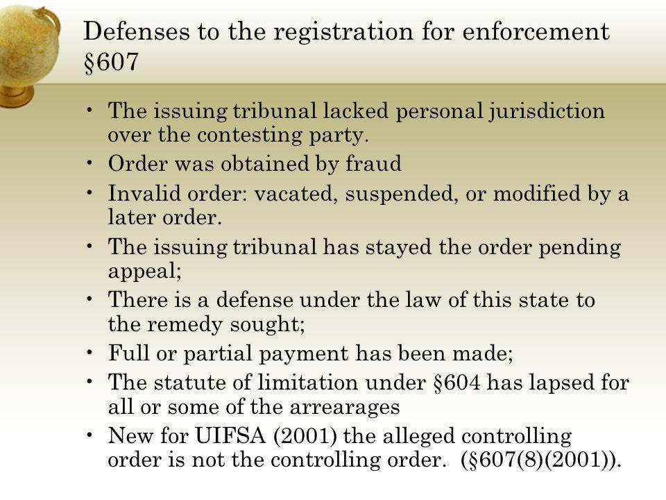 Defenses to the registration for enforcement §607 The issuing tribunal lacked personal jurisdiction over the contesting party. Order was obtained by f