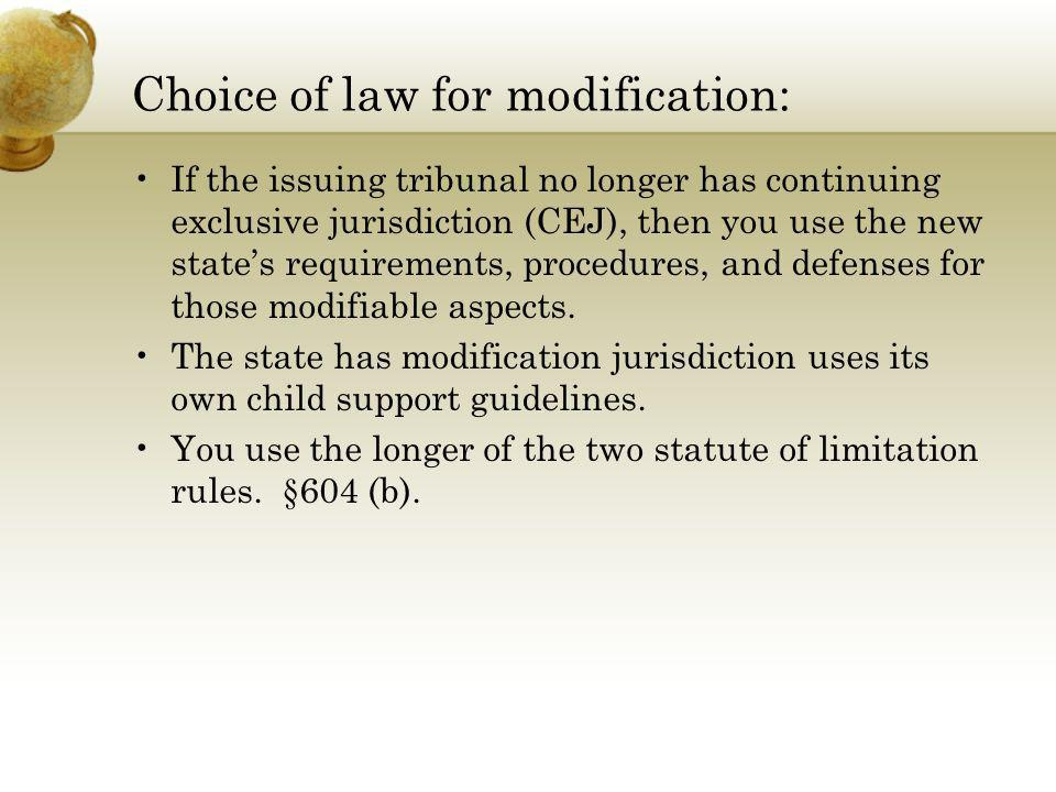 Choice of law for modification: If the issuing tribunal no longer has continuing exclusive jurisdiction (CEJ), then you use the new states requirement