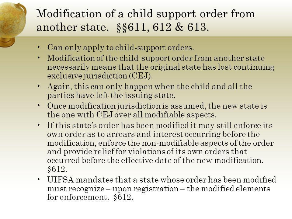 Modification of a child support order from another state. §§611, 612 & 613. Can only apply to child-support orders. Modification of the child-support