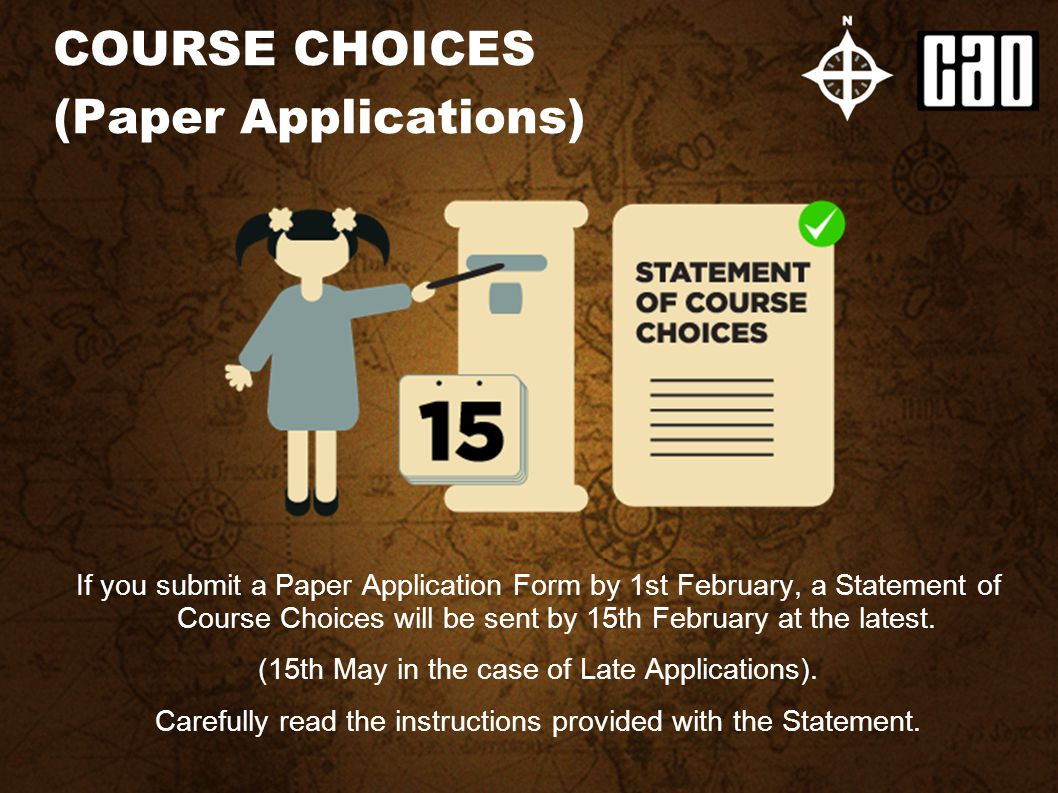 If you submit a Paper Application Form by 1st February, a Statement of Course Choices will be sent by 15th February at the latest. (15th May in the ca