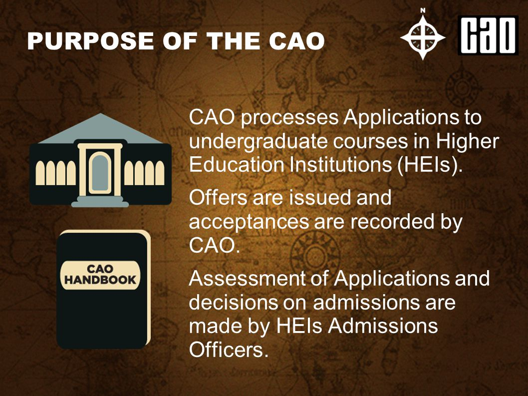 CAO processes Applications to undergraduate courses in Higher Education Institutions (HEIs). Offers are issued and acceptances are recorded by CAO. As