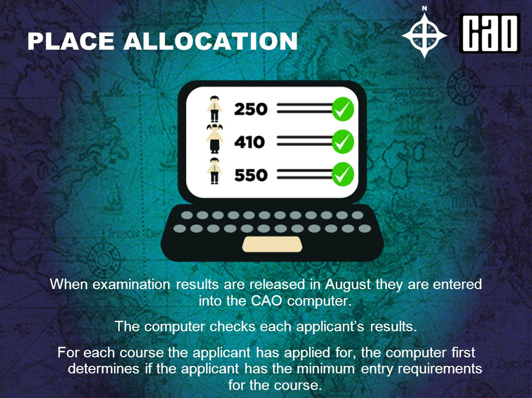 PLACE ALLOCATION When examination results are released in August they are entered into the CAO computer.
