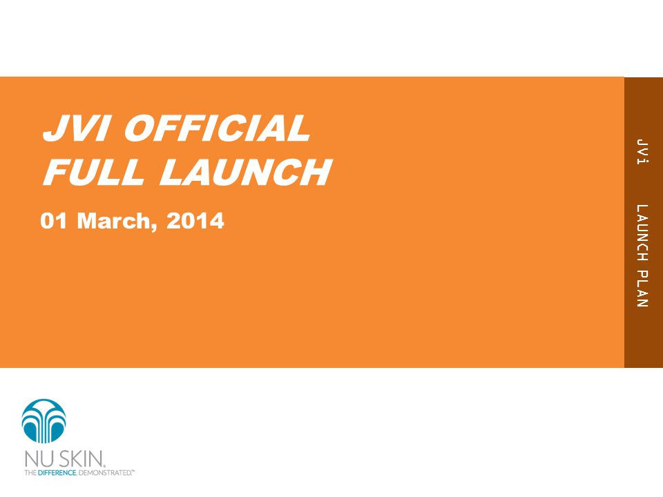 JVi LAUNCH PLAN JVI OFFICIAL FULL LAUNCH 01 March, 2014