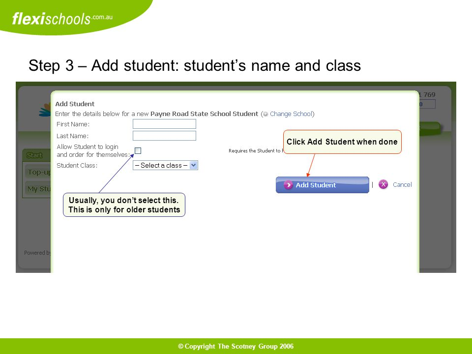 © Copyright The Scotney Group 2006 Step 3 – Add student: students name and class Click Add Student when done Usually, you dont select this.
