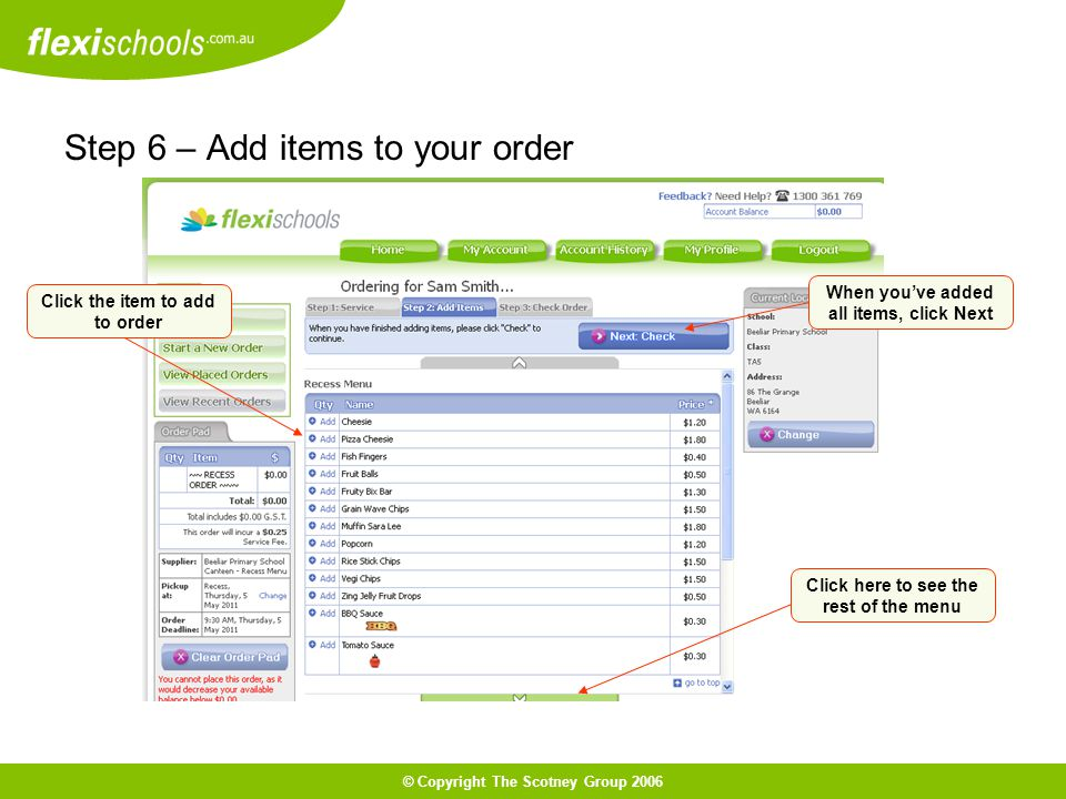 © Copyright The Scotney Group 2006 Step 6 – Add items to your order Click the item to add to order Click here to see the rest of the menu When youve added all items, click Next