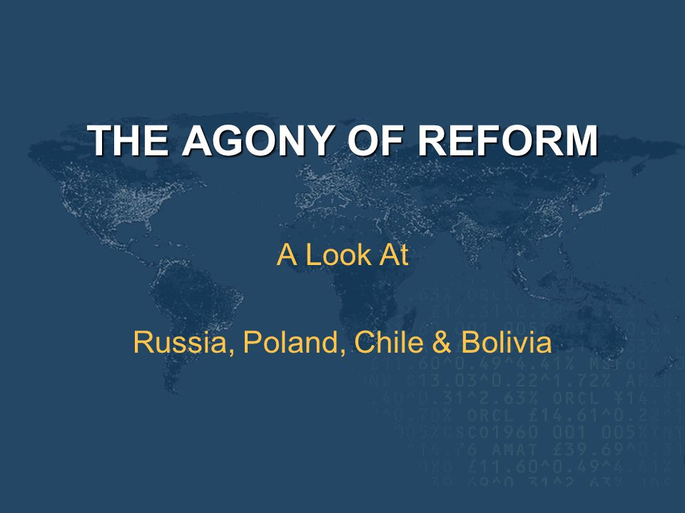 THE AGONY OF REFORM A Look At Russia, Poland, Chile & Bolivia