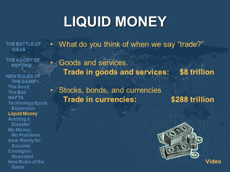 LIQUID MONEY What do you think of when we say trade.